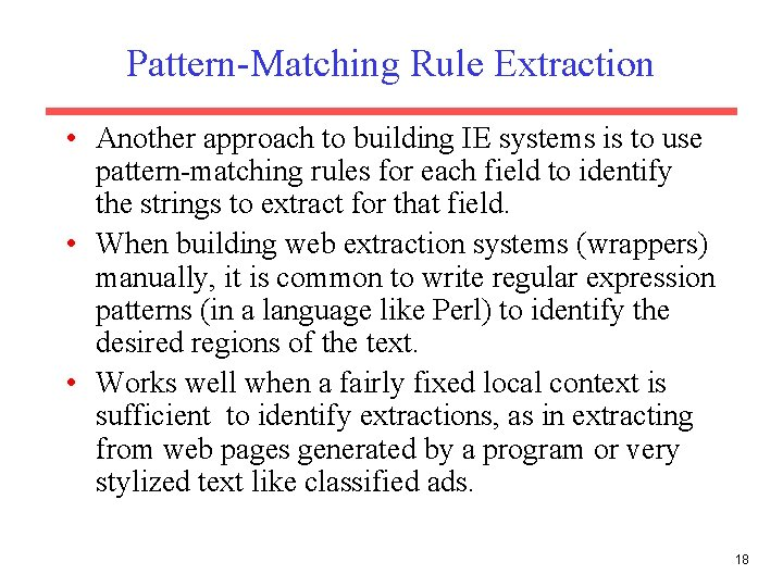Pattern-Matching Rule Extraction • Another approach to building IE systems is to use pattern-matching