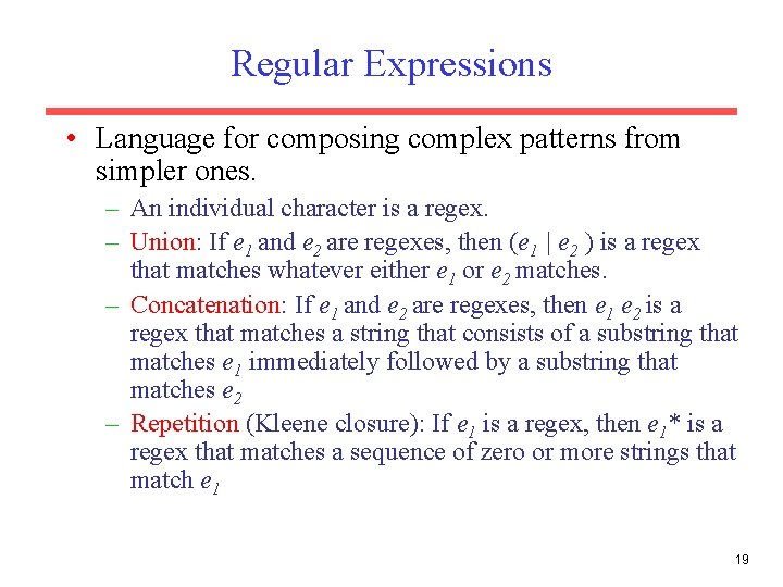 Regular Expressions • Language for composing complex patterns from simpler ones. – An individual