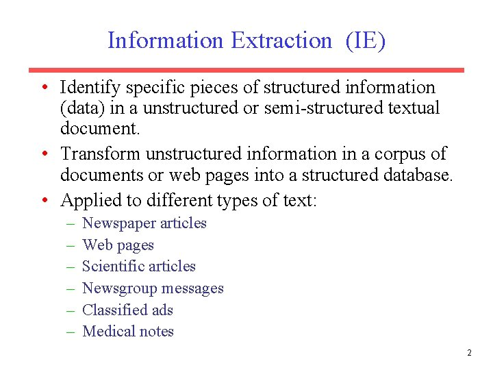 Information Extraction (IE) • Identify specific pieces of structured information (data) in a unstructured