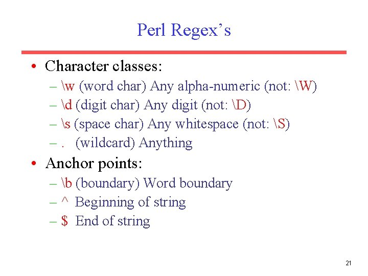 Perl Regex's • Character classes: – w (word char) Any alpha-numeric (not: W) –