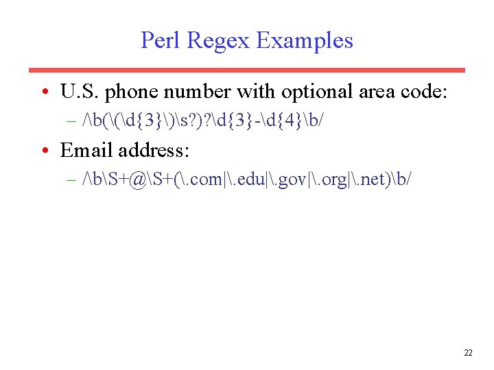 Perl Regex Examples • U. S. phone number with optional area code: – /b((d{3})s?