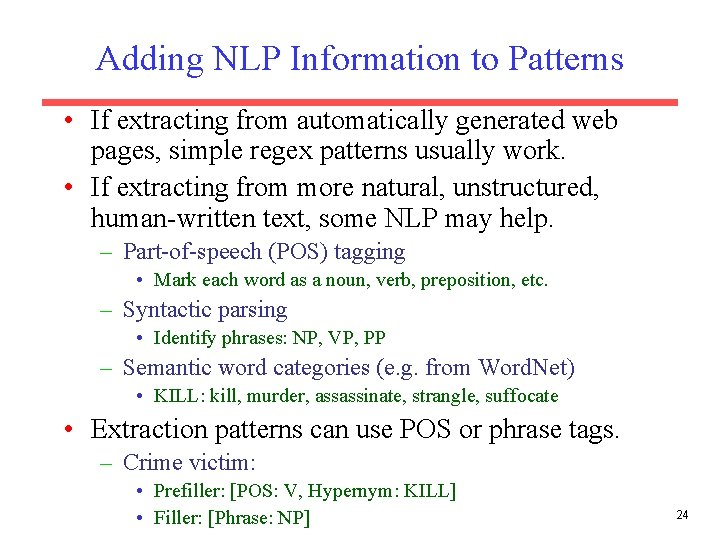 Adding NLP Information to Patterns • If extracting from automatically generated web pages, simple