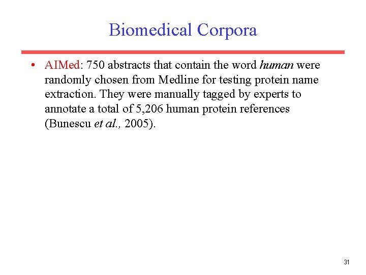 Biomedical Corpora • AIMed: 750 abstracts that contain the word human were randomly chosen