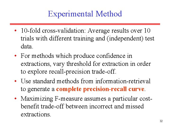 Experimental Method • 10 -fold cross-validation: Average results over 10 trials with different training