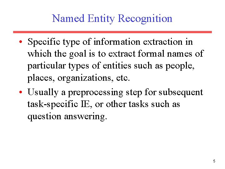 Named Entity Recognition • Specific type of information extraction in which the goal is