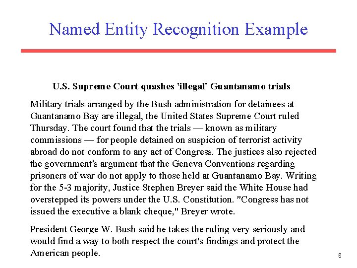 Named Entity Recognition Example U. S. Supreme Court quashes 'illegal' Guantanamo trials Military trials