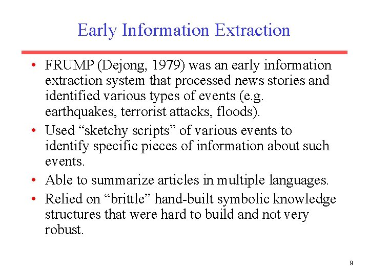 Early Information Extraction • FRUMP (Dejong, 1979) was an early information extraction system that