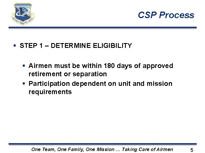 CSP Process STEP 1 – DETERMINE ELIGIBILITY Airmen must be within 180 days of