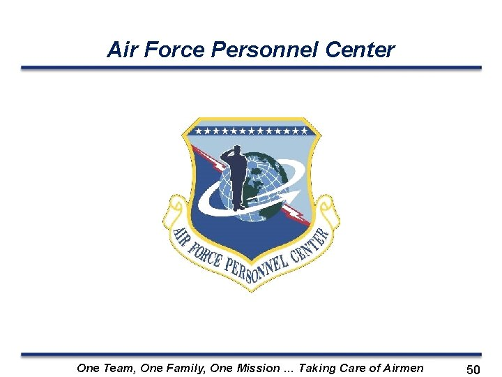 Air Force Personnel Center One Team, One Family, One Mission … Taking Care of