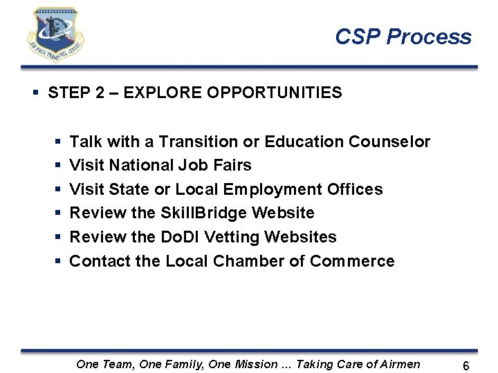CSP Process STEP 2 – EXPLORE OPPORTUNITIES Talk with a Transition or Education Counselor