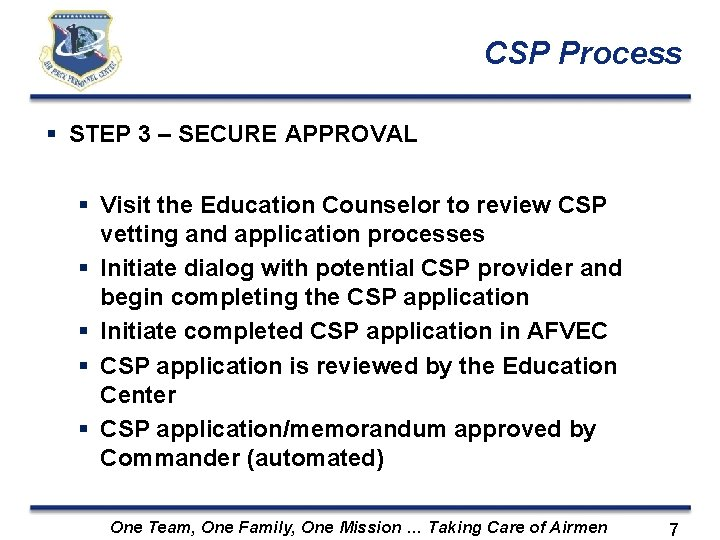 CSP Process STEP 3 – SECURE APPROVAL Visit the Education Counselor to review CSP