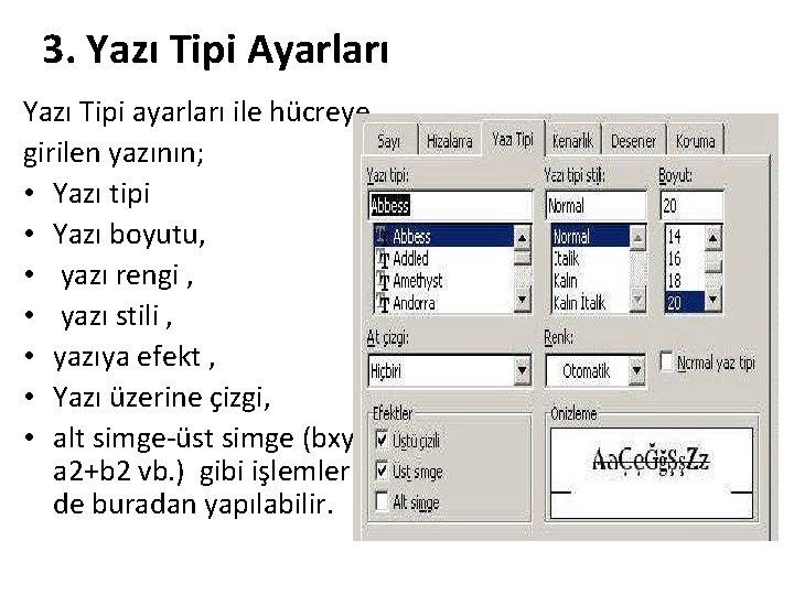 3. Yazı Tipi Ayarları Yazı Tipi ayarları ile hücreye girilen yazının; • Yazı tipi