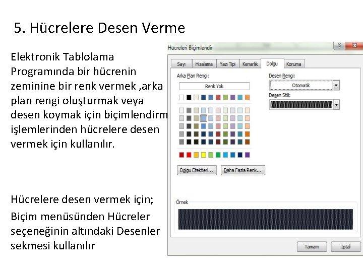 5. Hücrelere Desen Verme Elektronik Tablolama Programında bir hücrenin zeminine bir renk vermek ,