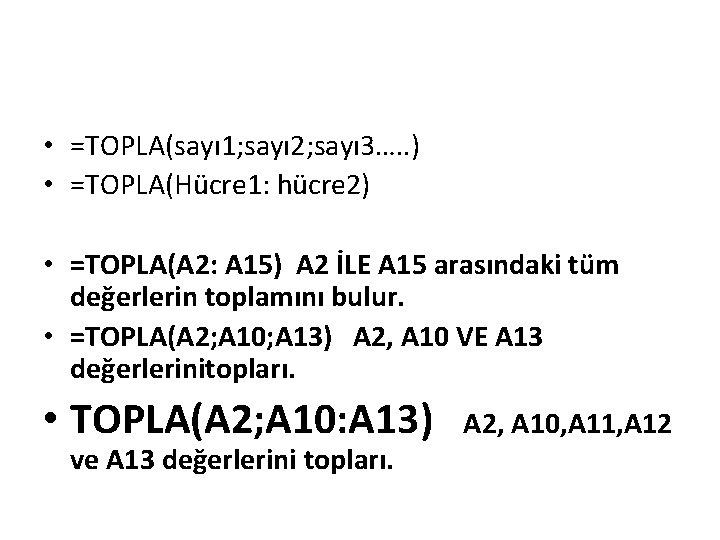 • =TOPLA(sayı 1; sayı 2; sayı 3…. . ) • =TOPLA(Hücre 1: hücre