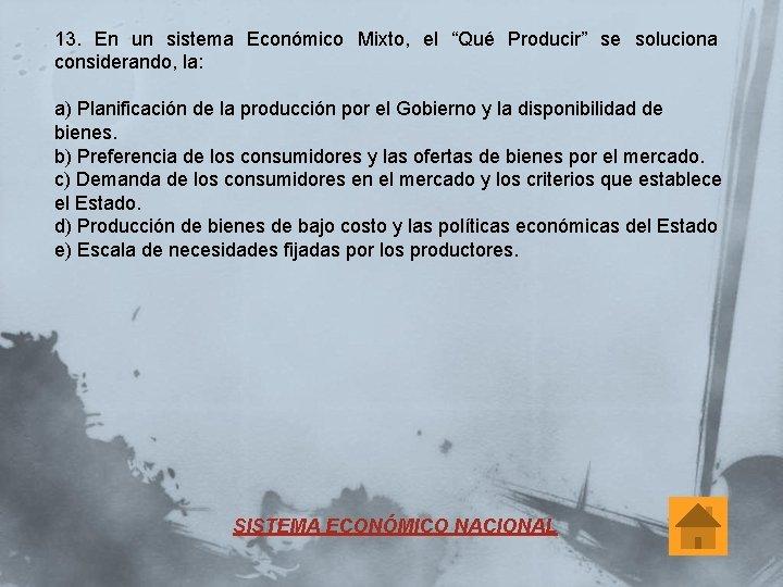 """13. En un sistema Económico Mixto, el """"Qué Producir"""" se soluciona considerando, la: a)"""