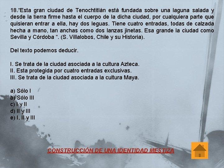 """18. """"Esta gran ciudad de Tenochtitlán está fundada sobre una laguna salada y desde"""