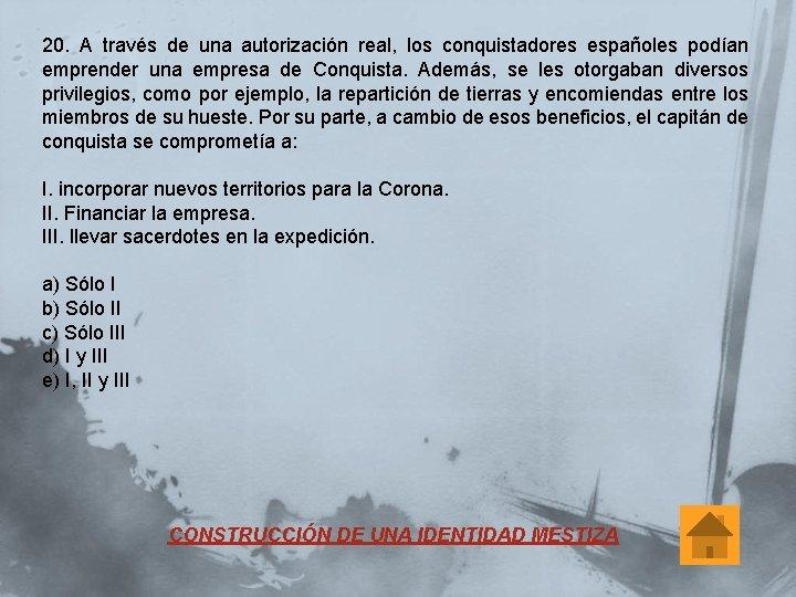 20. A través de una autorización real, los conquistadores españoles podían emprender una empresa