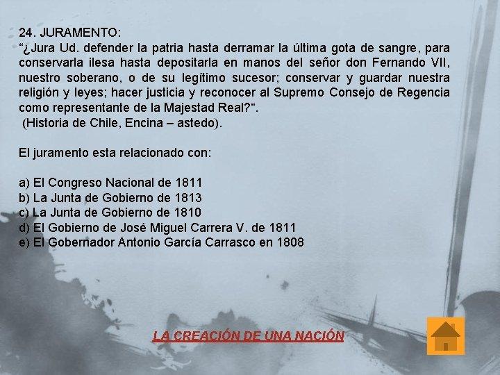 "24. JURAMENTO: ""¿Jura Ud. defender la patria hasta derramar la última gota de sangre,"