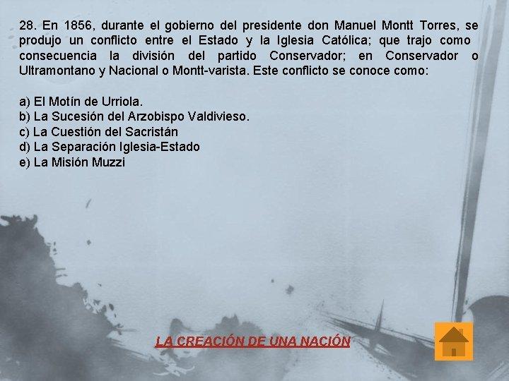 28. En 1856, durante el gobierno del presidente don Manuel Montt Torres, se produjo