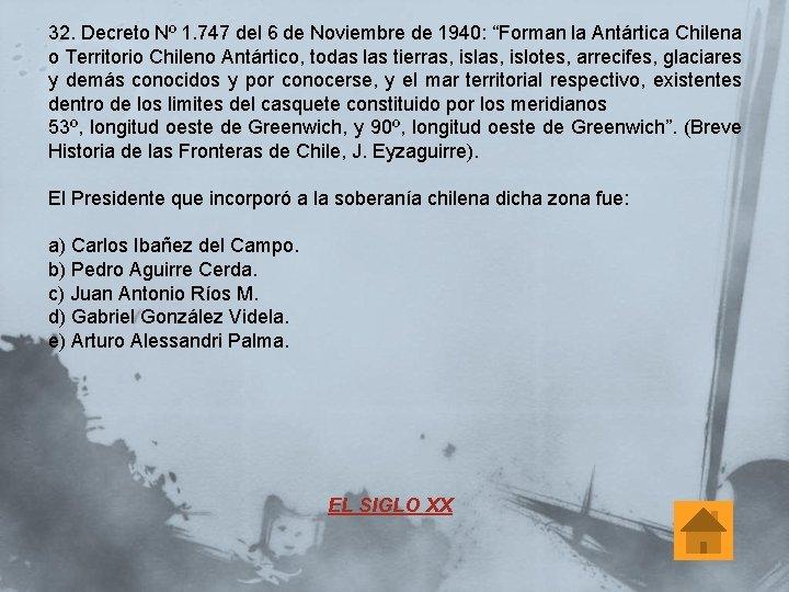 "32. Decreto Nº 1. 747 del 6 de Noviembre de 1940: ""Forman la Antártica"