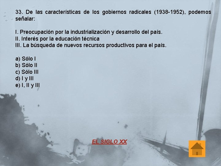 33. De las características de los gobiernos radicales (1938 -1952), podemos señalar: I. Preocupación