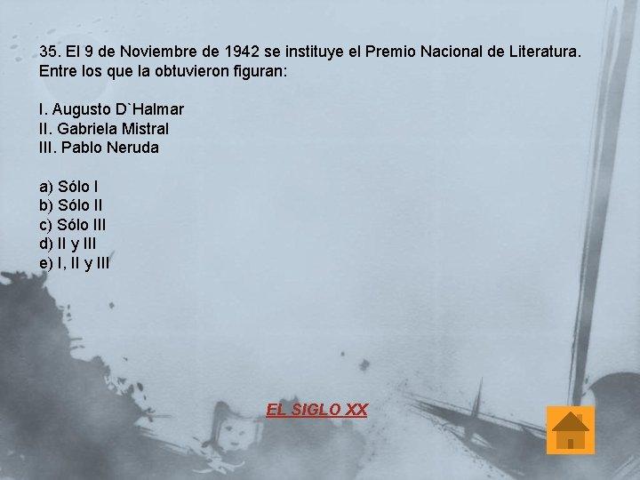 35. El 9 de Noviembre de 1942 se instituye el Premio Nacional de Literatura.