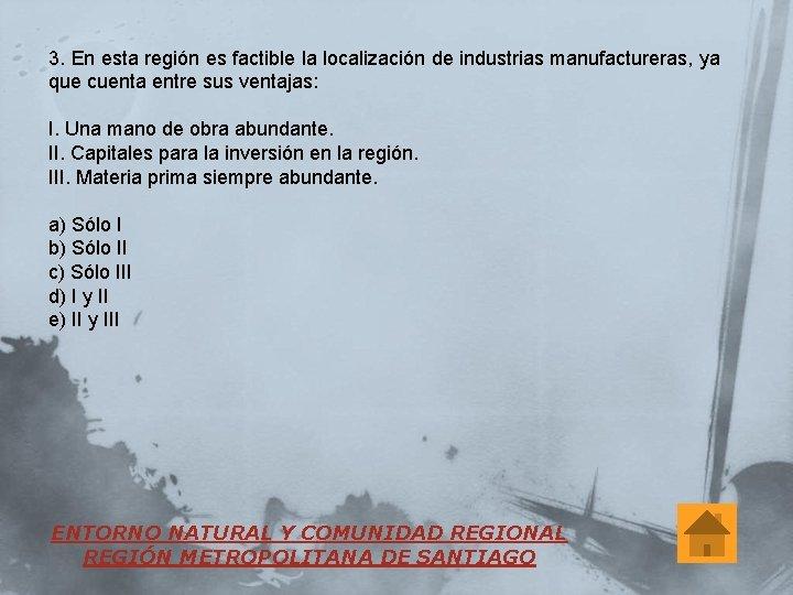 3. En esta región es factible la localización de industrias manufactureras, ya que cuenta