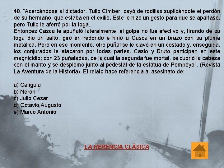 """40. """"Acercándose al dictador, Tulio Cimber, cayó de rodillas suplicándole el perdón de su"""