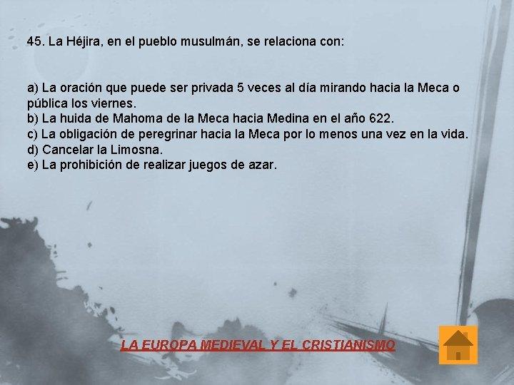 45. La Héjira, en el pueblo musulmán, se relaciona con: a) La oración que