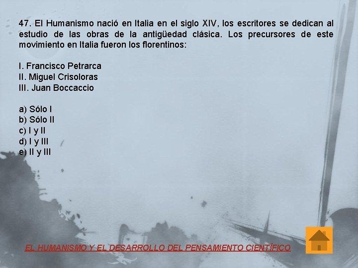 47. El Humanismo nació en Italia en el siglo XIV, los escritores se dedican