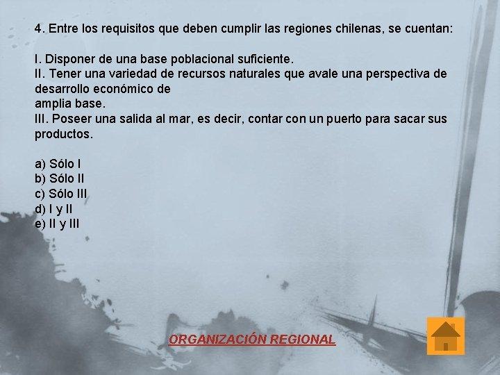 4. Entre los requisitos que deben cumplir las regiones chilenas, se cuentan: I. Disponer