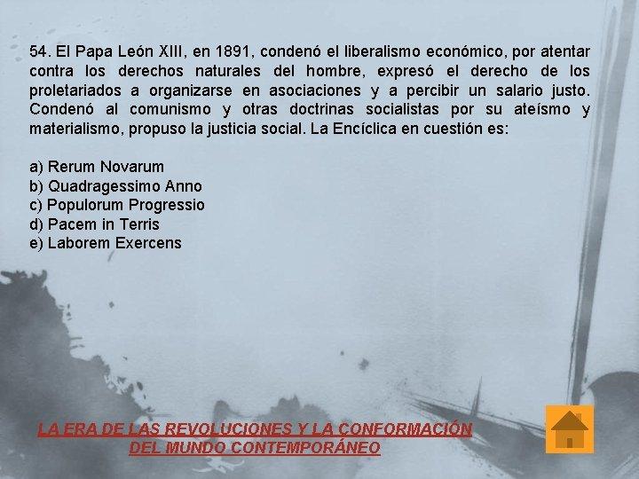 54. El Papa León XIII, en 1891, condenó el liberalismo económico, por atentar contra