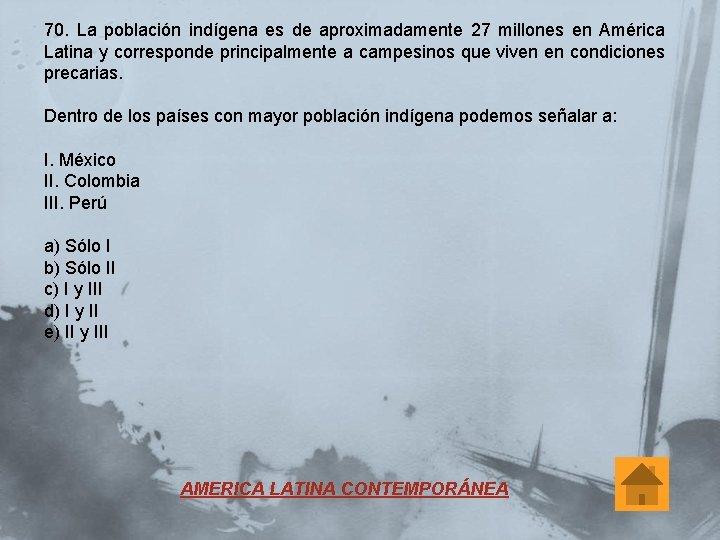 70. La población indígena es de aproximadamente 27 millones en América Latina y corresponde