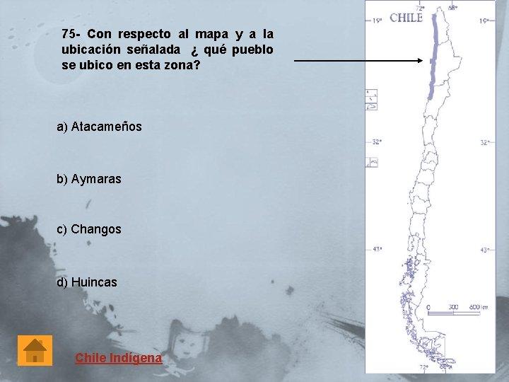 75 - Con respecto al mapa y a la ubicación señalada ¿ qué pueblo