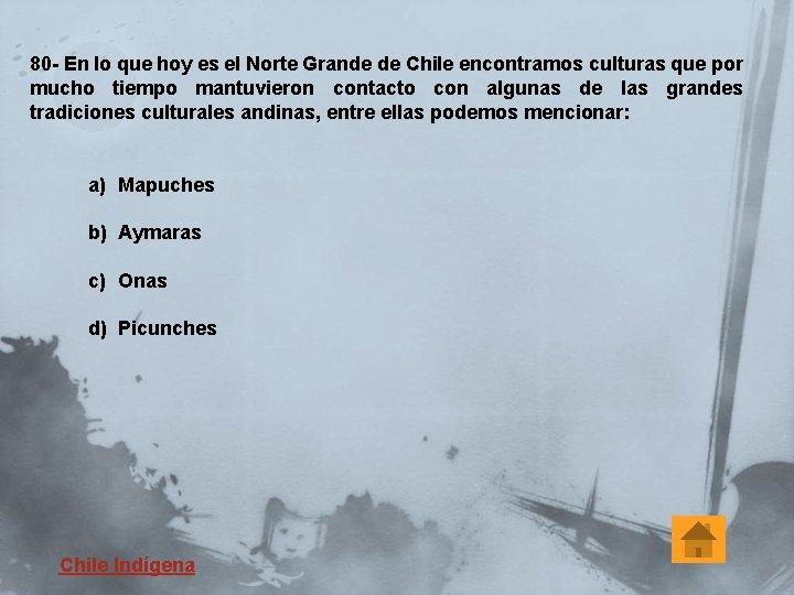 80 - En lo que hoy es el Norte Grande de Chile encontramos culturas