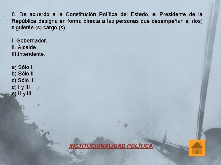 8. De acuerdo a la Constitución Política del Estado, el Presidente de la República