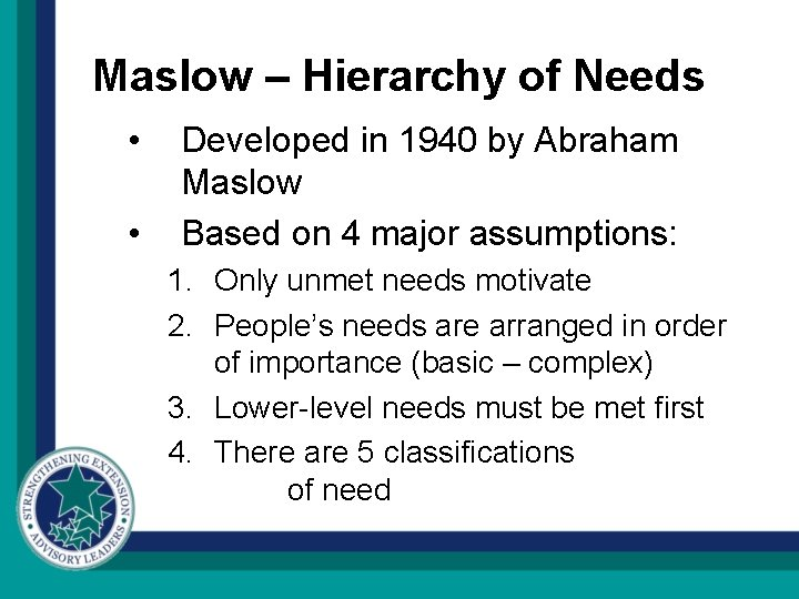 Maslow – Hierarchy of Needs • • Developed in 1940 by Abraham Maslow Based