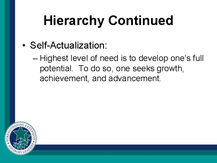 Hierarchy Continued • Self-Actualization: – Highest level of need is to develop one's full