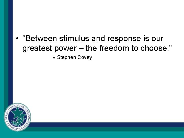 """• """"Between stimulus and response is our greatest power – the freedom to"""