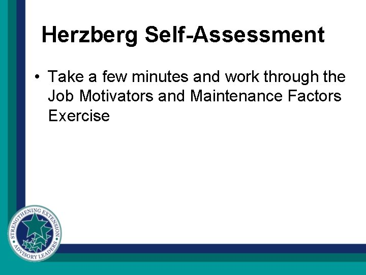 Herzberg Self-Assessment • Take a few minutes and work through the Job Motivators and