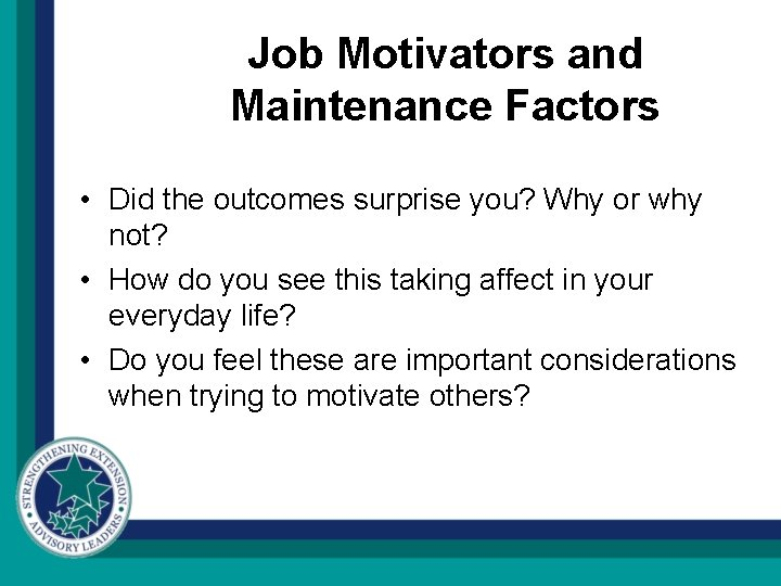 Job Motivators and Maintenance Factors • Did the outcomes surprise you? Why or why