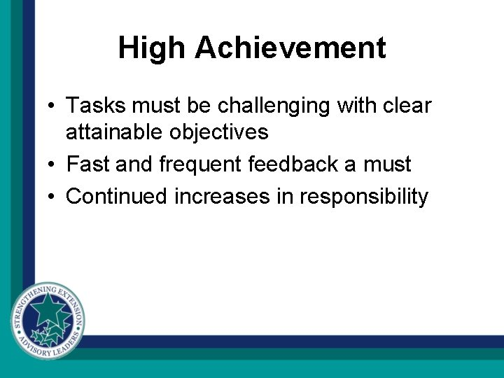 High Achievement • Tasks must be challenging with clear attainable objectives • Fast and