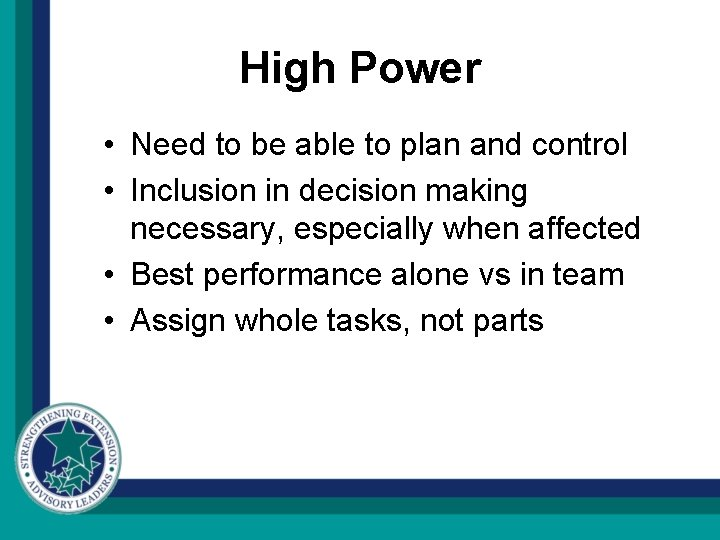 High Power • Need to be able to plan and control • Inclusion in