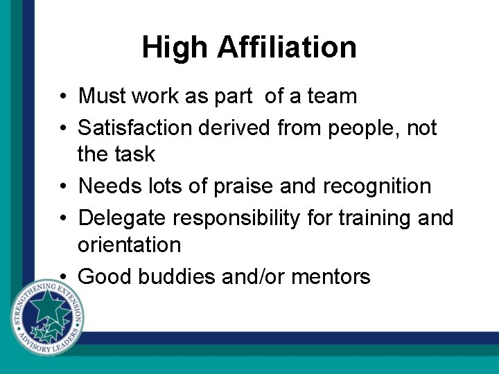 High Affiliation • Must work as part of a team • Satisfaction derived from