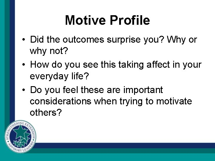 Motive Profile • Did the outcomes surprise you? Why or why not? • How