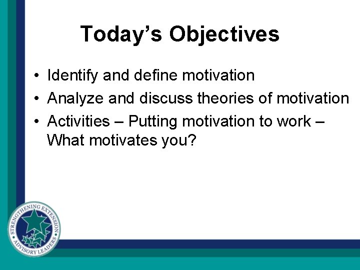 Today's Objectives • Identify and define motivation • Analyze and discuss theories of motivation
