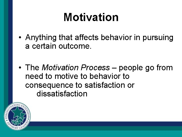 Motivation • Anything that affects behavior in pursuing a certain outcome. • The Motivation
