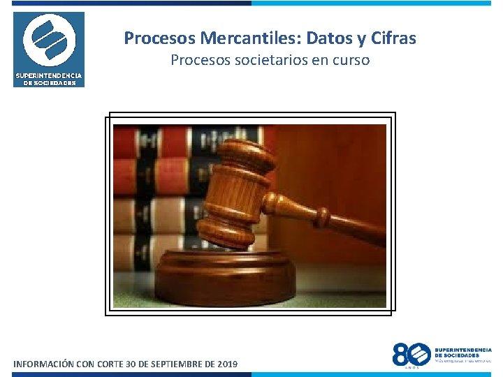 Procesos Mercantiles: Datos y Cifras Procesos societarios en curso INFORMACIÓN CORTE 30 DE SEPTIEMBRE