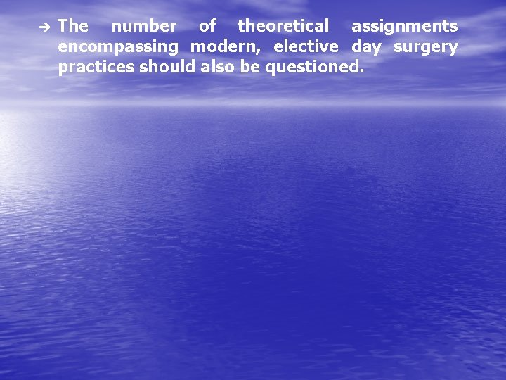 è The number of theoretical assignments encompassing modern, elective day surgery practices should also