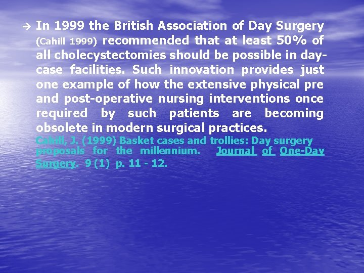 è In 1999 the British Association of Day Surgery (Cahill 1999) recommended that at